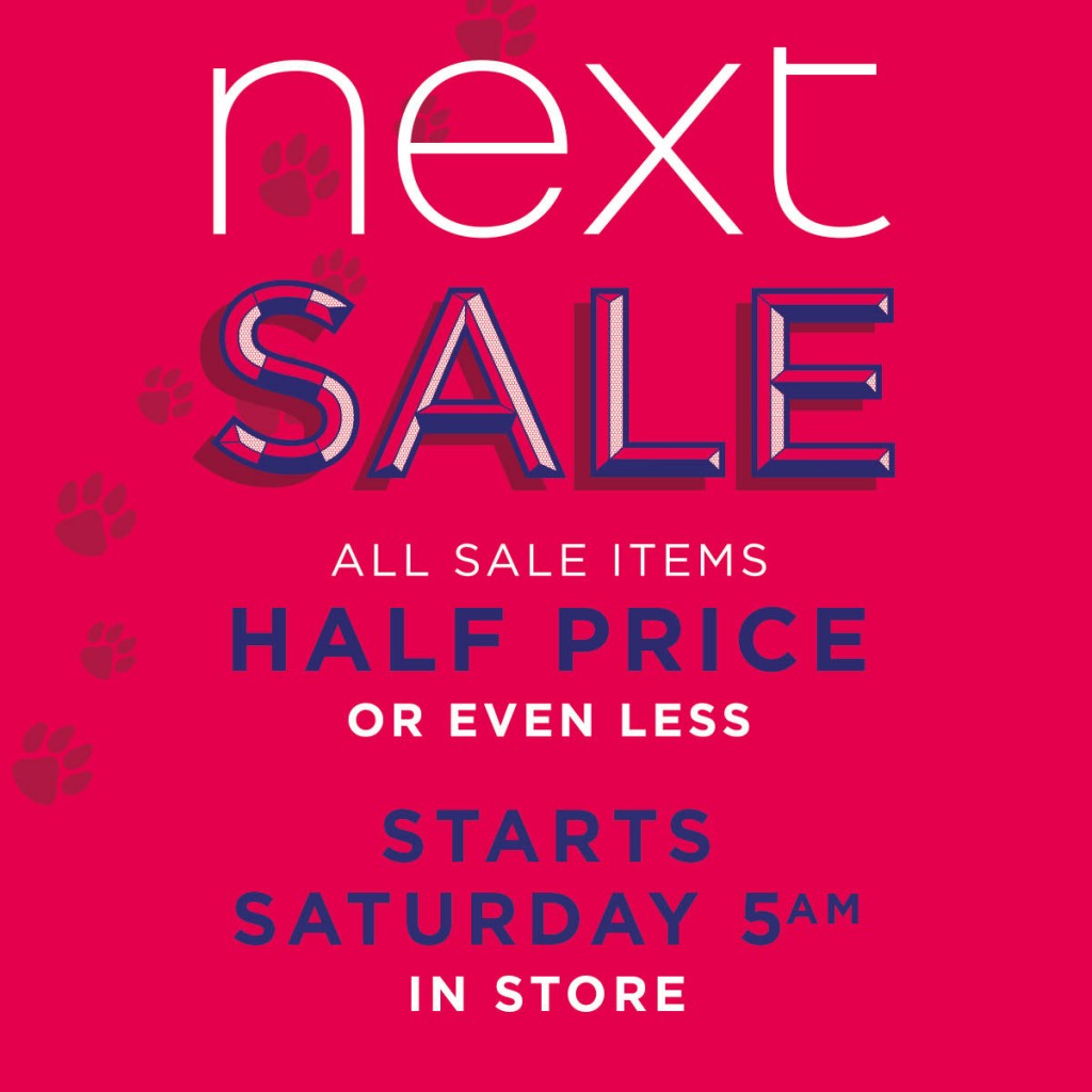 NEXT sale, starts Saturday, 5am