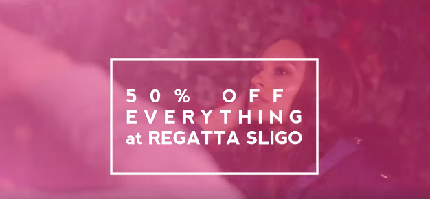 50% OFF AT REGATTA SLIGO