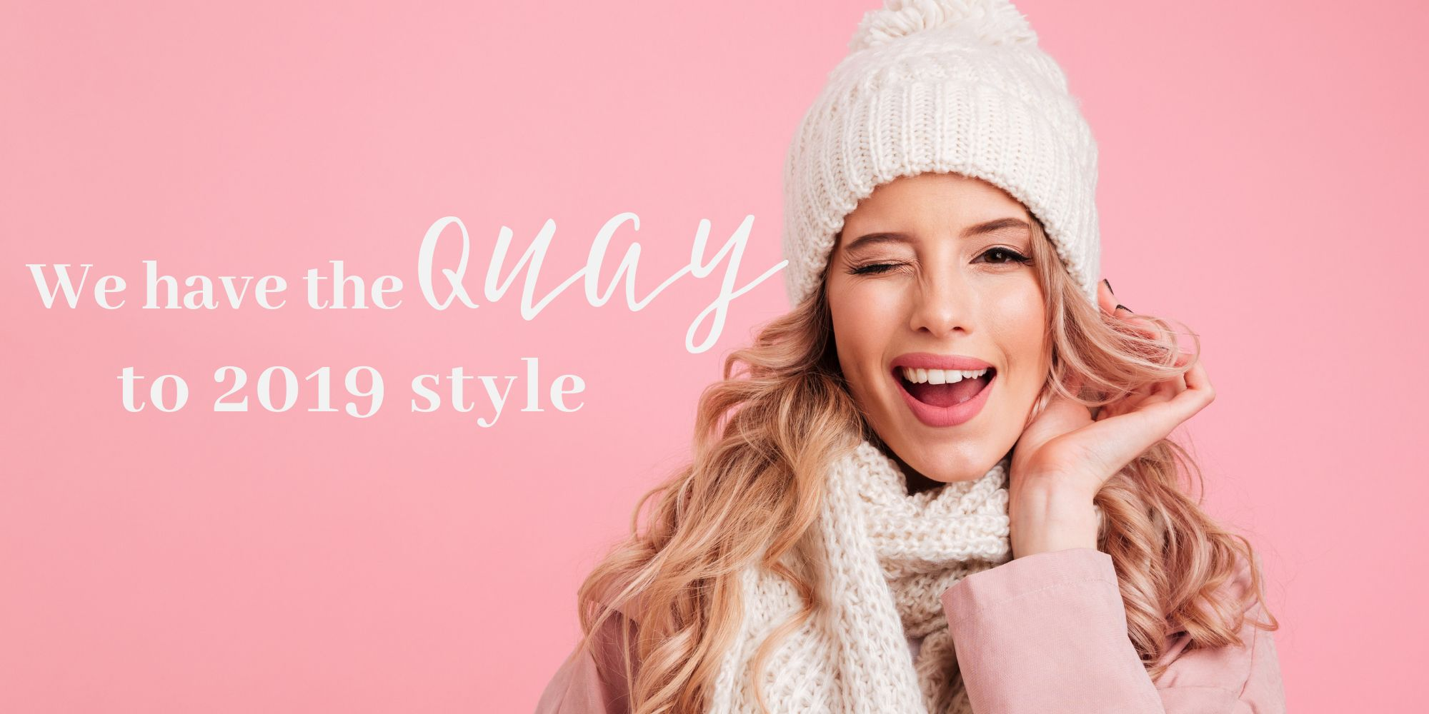 We have the Quay to 2019 style