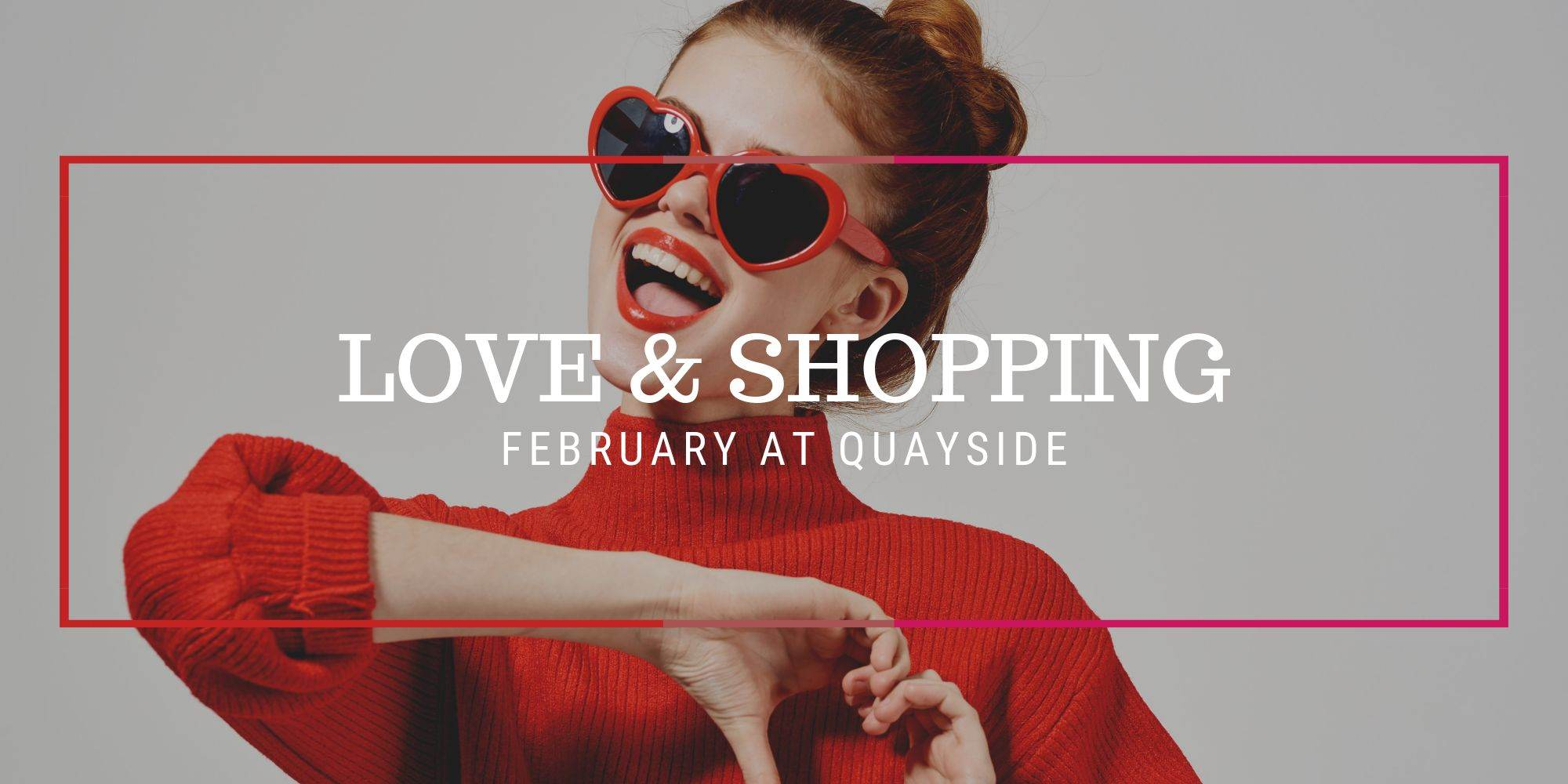 Love and shopping - February at Quayside