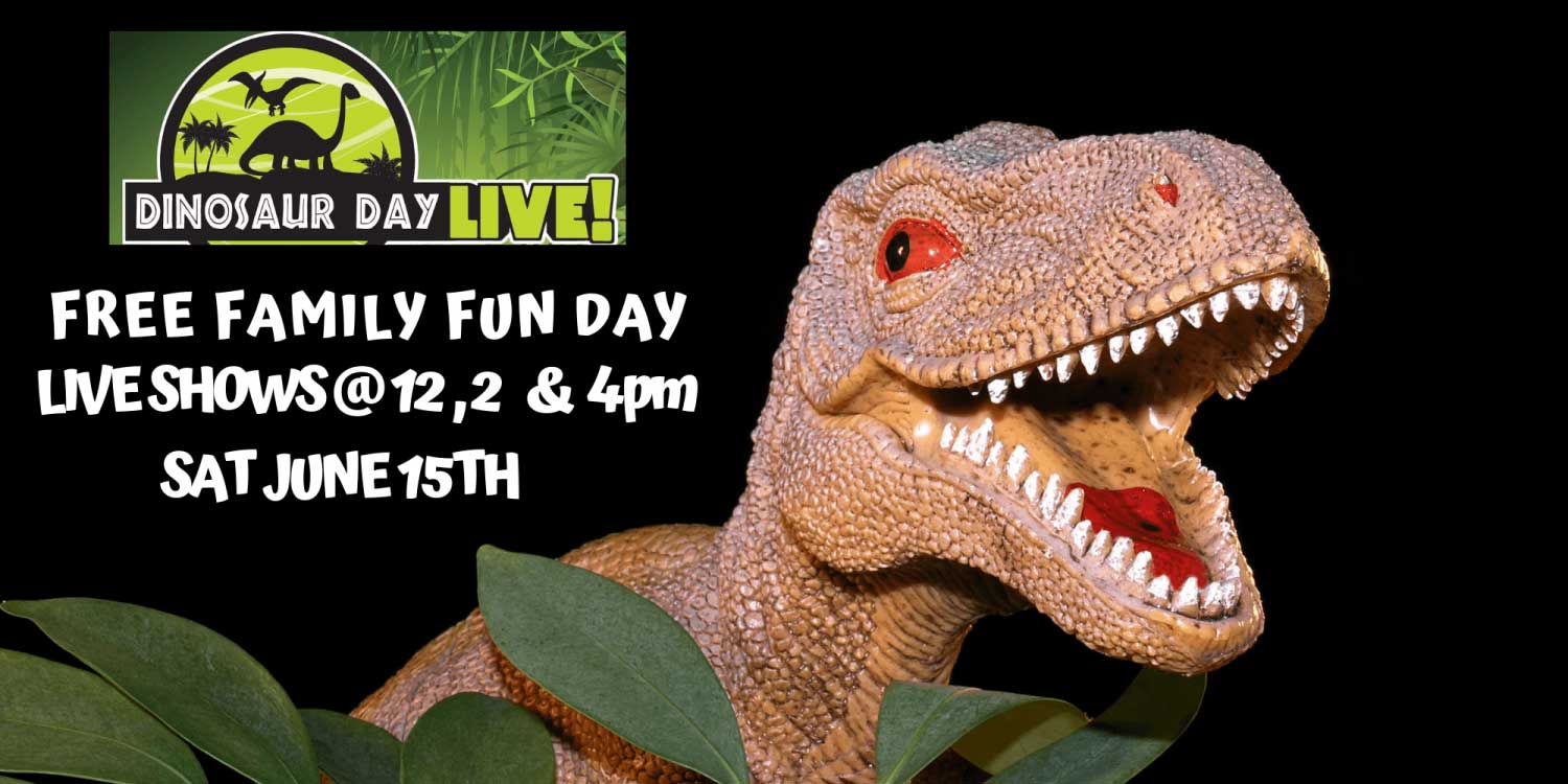 Dinosaur day live. Free family fun day. Live shows at 12, 2, and 4pm. Sat June 5th.